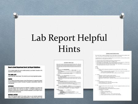 Lab Report Helpful Hints. During the Lab O Write down all information: O Lab name, date of lab, etc. O Materials O Procedures O Observations O On your.