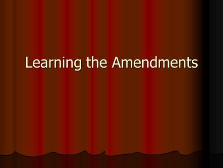 Learning the Amendments. Unit 3 Chapter 3, Section 1 Structure and Principles Mr. Young Government.