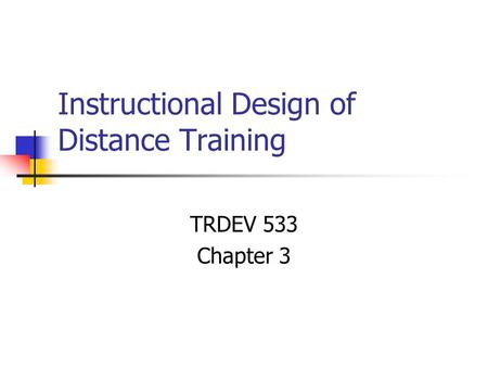 Instructional Design of Distance Training TRDEV 533 Chapter 3.