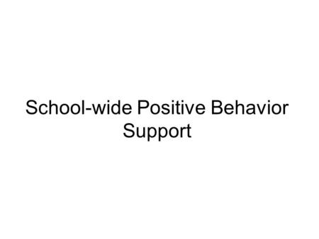 School-wide Positive Behavior Support. PURPOSE Enhance capacity of school teams to provide the best behavioral supports for all students…...