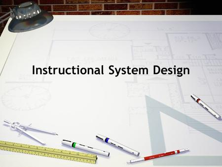 Instructional System Design. Design Approaches to Language Learning Language learning tasks Course/Syllabus design Methodological framework/design integration.
