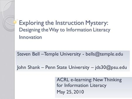Exploring the Instruction Mystery: Designing the Way to Information Literacy Innovation ACRL e-learning: New Thinking for Information Literacy May 25,