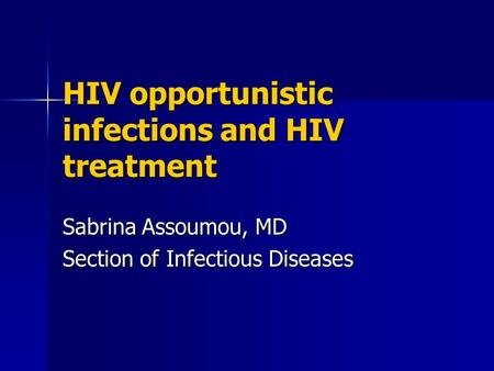 HIV opportunistic infections and HIV treatment Sabrina Assoumou, MD Section of Infectious Diseases.