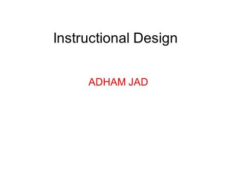 Instructional Design ADHAM JAD. Instructional Design Instructional Design is the practice of creating instructional experiences which make the acquisition.