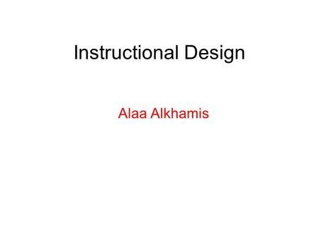 Instructional Design Alaa Alkhamis.