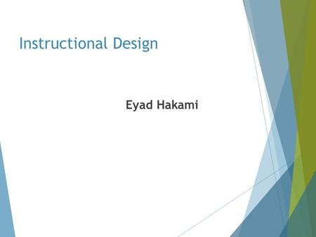 Instructional Design Eyad Hakami. Instructional Design Instructional design is a systematic process by which educational materials are created, developed,