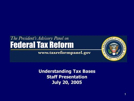 1 Understanding Tax Bases Staff Presentation July 20, 2005.