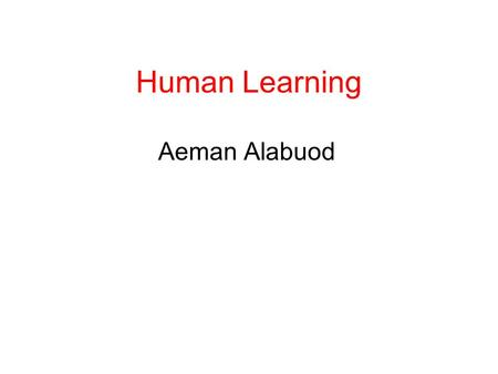 Human Learning Aeman Alabuod. Learning Theory it is conceptual frameworks that describe how information is absorbed, processed, and retained during learning.