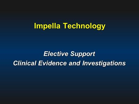 Impella Technology Elective Support Clinical Evidence and Investigations.