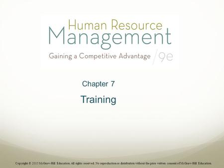 Chapter 7 Training Copyright © 2015 McGraw-Hill Education. All rights reserved. No reproduction or distribution without the prior written consent of McGraw-Hill.