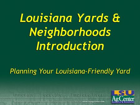 Louisiana Yards & Neighborhoods Introduction Planning Your Louisiana-Friendly Yard.