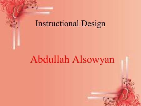Instructional Design Abdullah Alsowyan. Instructional Design A science works in solving problems by using translation pedagogical research in many models.