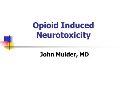 "Opioid Induced Neurotoxicity John Mulder, MD. ""It's not being dead that I'm afraid of - it's getting there."" -- Andy Warhol."