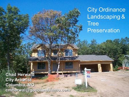 Construction Management City Ordinance Landscaping & Tree Preservation Chad Herwald City Arborist Columbia, MO