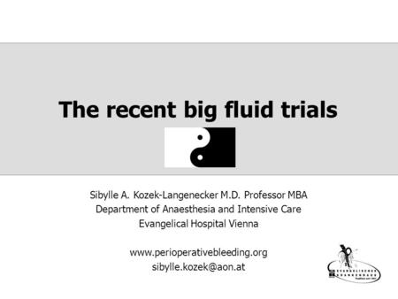 The recent big fluid trials Sibylle A. Kozek-Langenecker M.D. Professor MBA Department of Anaesthesia and Intensive Care Evangelical Hospital Vienna www.perioperativebleeding.org.