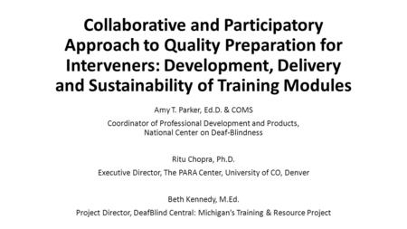 Collaborative and Participatory Approach to Quality Preparation for Interveners: Development, Delivery and Sustainability of Training Modules Amy T. Parker,
