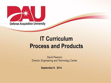IT Curriculum Process and Products September 6, 2014 David Pearson Director, Engineering and Technology Center.