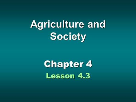 Agriculture <strong>and</strong> Society Chapter 4 Lesson 4.3. Theme Outline Lesson 4.3 Lesson 4.3 Farming MethodsFarming Methods Preparing the LandPreparing the Land.