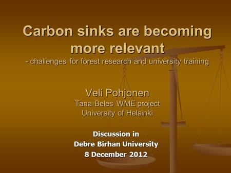 Carbon sinks are becoming more relevant - challenges for forest research and university training Veli Pohjonen Tana-Beles WME project University of Helsinki.