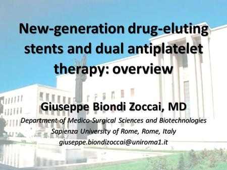 New-generation drug-eluting stents and dual antiplatelet therapy: overview Giuseppe Biondi Zoccai, MD Department of Medico-Surgical Sciences and Biotechnologies.