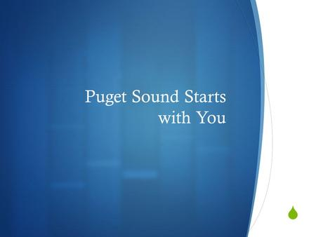 Puget Sound Starts with You. Take Away: Three Things YOU Can Do to Restore Puget Sound.