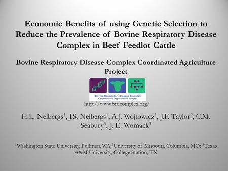 Economic Benefits of using Genetic Selection to Reduce the Prevalence of Bovine Respiratory Disease Complex in Beef Feedlot Cattle H.L. Neibergs 1, J.S.