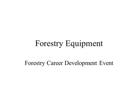 Forestry Equipment Forestry Career Development Event.