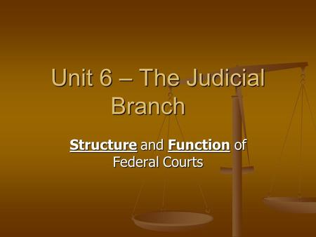 Structure and Function of Federal Courts Unit 6 – The Judicial Branch.