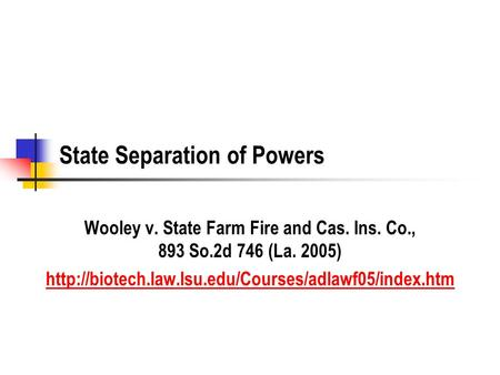 State Separation of Powers Wooley v. State Farm Fire and Cas. Ins. Co., 893 So.2d 746 (La. 2005)