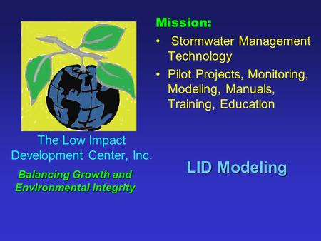 Mission: Stormwater Management Technology Pilot Projects, Monitoring, Modeling, Manuals, Training, Education The Low Impact Development Center, Inc. Balancing.