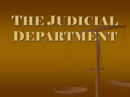 THE JUDICIAL DEPARTMENT. Overview What is judicial power? What is judicial power? What are the characteristics and scope of judicial power? What are the.