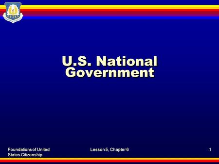 Foundations of United States Citizenship Lesson 5, Chapter 61 U.S. National Government.