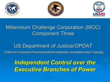 Millennium Challenge Corporation (MCC) Component Three US Department of Justice/OPDAT (Office of Overseas Prosecutorial Development, Assistance and Training)