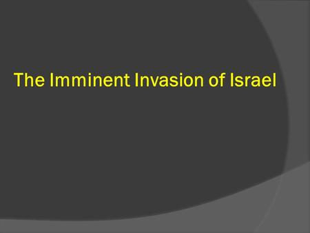 "The Imminent Invasion of Israel. Ezekiel 38:8,12: ""In the latter years, you (the invading armies) will come into the Land of those brought back from."