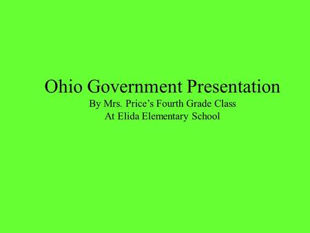 Ohio Government Presentation By Mrs. Price's Fourth Grade Class At Elida Elementary School.