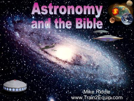 Astronomy and the Bible Mike Riddle