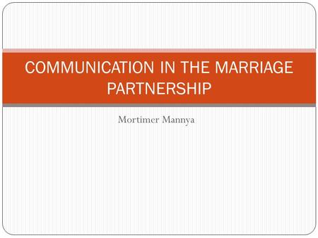 Mortimer Mannya COMMUNICATION IN THE MARRIAGE PARTNERSHIP.