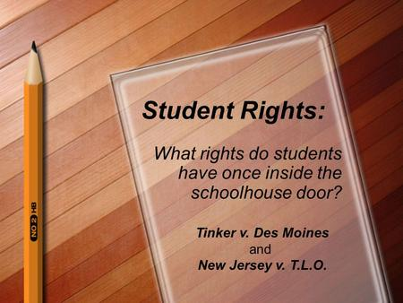 Student Rights: What rights do students have once inside the schoolhouse door? Tinker v. Des Moines and New Jersey v. T.L.O.
