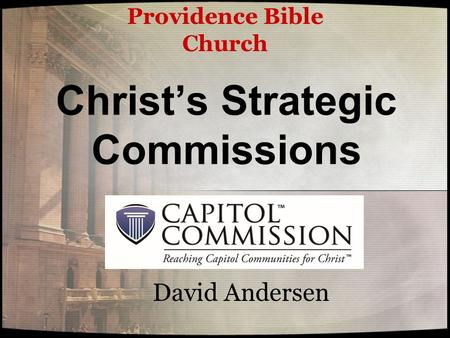 Christ's Strategic Commissions David Andersen Providence Bible Church.