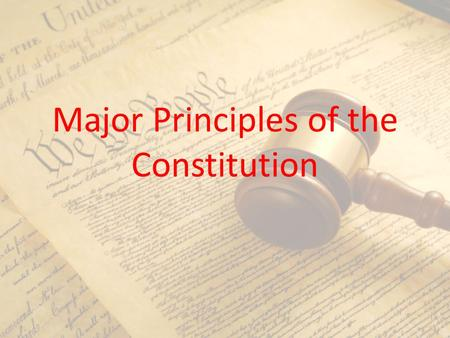 Major Principles of the Constitution. 4,500 words Constitution blended ideas from the past with uniquely American principles of governing Three main parts.