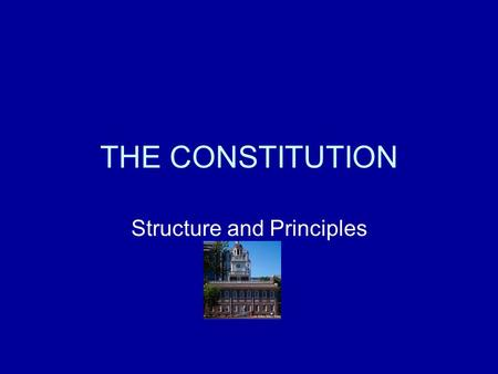 THE CONSTITUTION Structure and Principles. STRUCTURE The US Constitution is simple and brief. It contains about 7,000 words and three sections: 1.The.