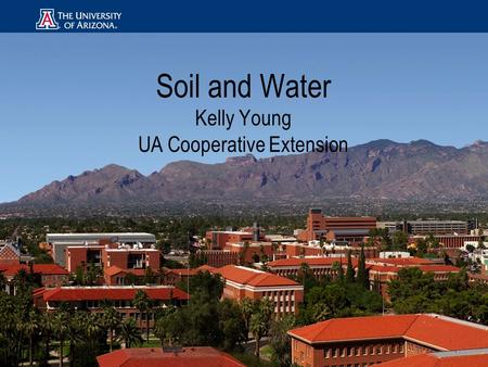 Soil and Water Kelly Young UA Cooperative Extension.