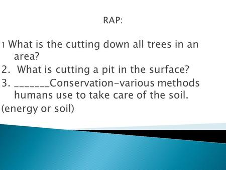 1 What is the cutting down all trees in an area? 2. What is cutting a pit in the surface? 3. _______Conservation-various methods humans use to take care.