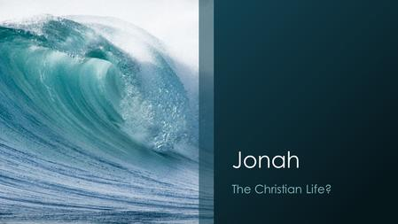 Jonah The Christian Life?.