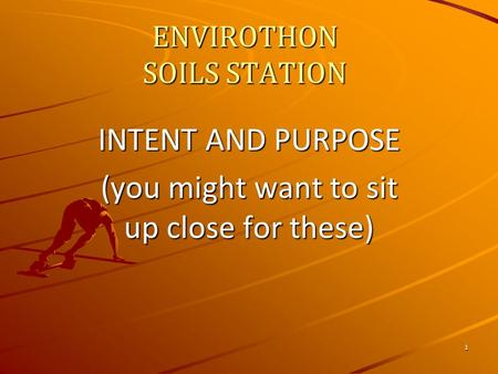 ENVIROTHON SOILS STATION INTENT AND PURPOSE (you might want to sit up close for these) 1.