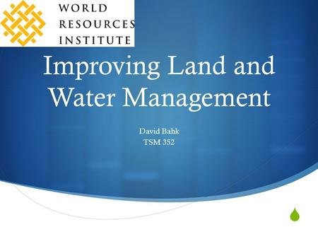  Improving Land and Water Management David Bahk TSM 352.