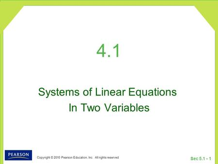 Copyright © 2010 Pearson Education, Inc. All rights reserved Sec 5.1 - 1 4.1 Systems of Linear Equations In Two Variables.