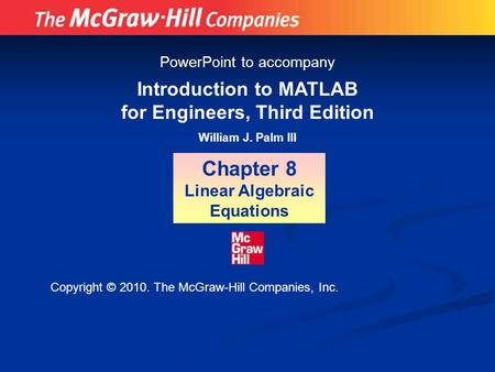 Introduction to MATLAB for Engineers, Third Edition William J. Palm III Chapter 8 Linear Algebraic Equations PowerPoint to accompany Copyright © 2010.