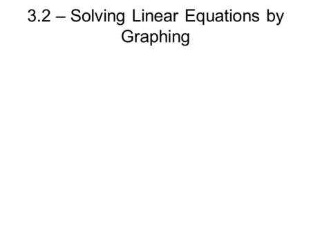 3.2 – Solving Linear Equations by Graphing. Ex.1 Solve the equation by graphing. x – y = 1.