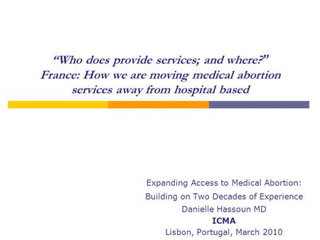 """Who does provide services; and where? "" France: How we are moving medical abortion services away from hospital based Expanding Access to Medical Abortion:"